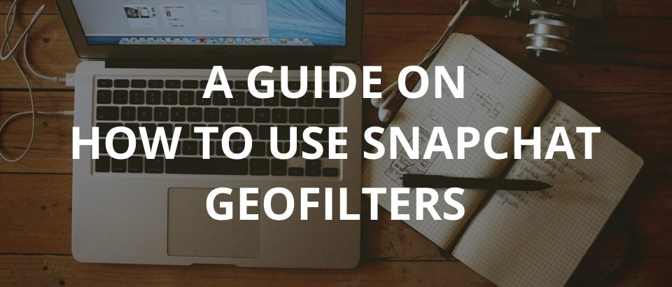 A Guide On How To Use Snapchat Geofilters 1