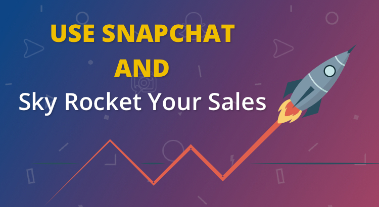 Use Snapchat And Skyrocket Your Sales